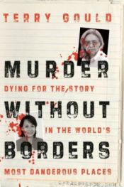 Murder Without Borders: Dying for the Story in the World's Most Dangerous Places Book / Terry Gould